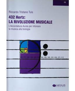 432 Hertz. La rivoluzione musicale. L'accordatura aurea per intonare la musica alla biologia