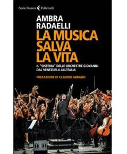 La musica salva la vita. Il Sistema delle orchestre giovanili dal Venezuela all'Italia