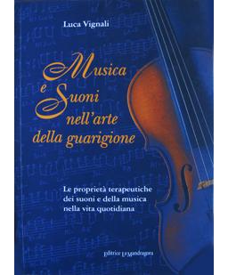 Musica e suoni nell'arte della guarigione. Le proprietà terapeutiche dei suoni e della musica nella vita quotidiana